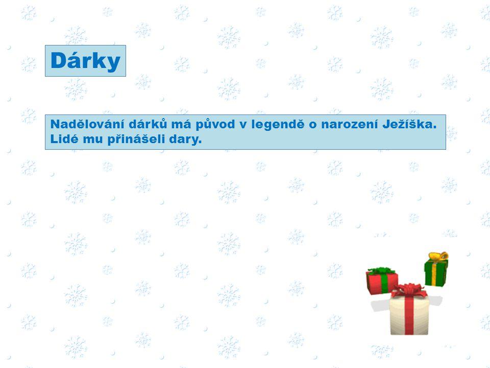 Dárky Nadělování dárků má původ v legendě o narození Ježíška. Lidé mu přinášeli dary.