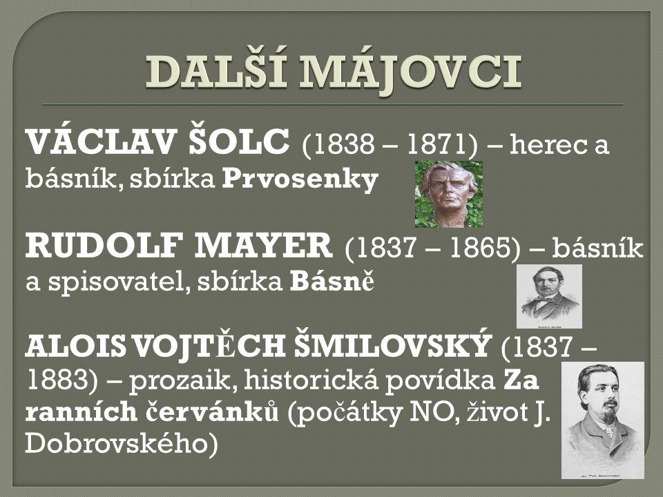 VÁCLAV ŠOLC (1838 – 1871) – herec a básník, sbírka Prvosenky RUDOLF MAYER (1837 – 1865) – básník a spisovatel, sbírka Básn ě ALOIS VOJT Ě CH ŠMILOVSKÝ