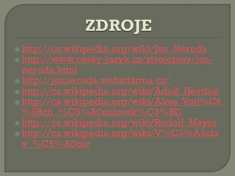  http://cs.wikipedia.org/wiki/Jan_Neruda http://cs.wikipedia.org/wiki/Jan_Neruda  http://www.cesky-jazyk.cz/zivotopisy/jan- neruda.html http://www.cesky-jazyk.cz/zivotopisy/jan- neruda.html  http://janneruda.webzdarma.cz/ http://janneruda.webzdarma.cz/  http://cs.wikipedia.org/wiki/Adolf_Heyduk http://cs.wikipedia.org/wiki/Adolf_Heyduk  http://cs.wikipedia.org/wiki/Alois_Vojt%C4 %9Bch_%C5%A0milovsk%C3%BD http://cs.wikipedia.org/wiki/Alois_Vojt%C4 %9Bch_%C5%A0milovsk%C3%BD  http://cs.wikipedia.org/wiki/Rudolf_Mayer http://cs.wikipedia.org/wiki/Rudolf_Mayer  http://cs.wikipedia.org/wiki/V%C3%A1cla v_%C5%A0olc http://cs.wikipedia.org/wiki/V%C3%A1cla v_%C5%A0olc