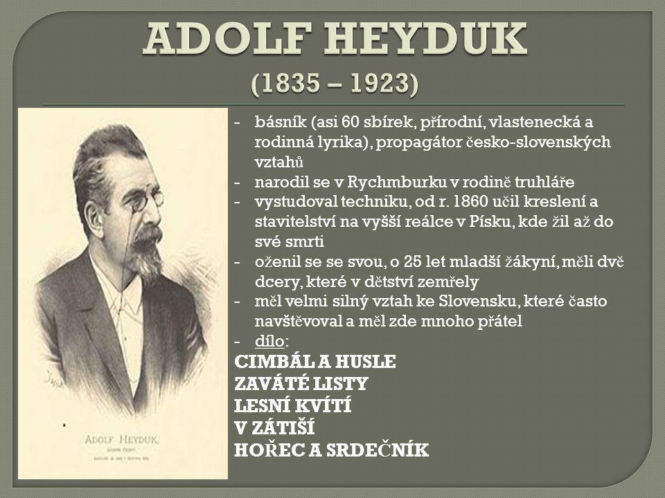 -básník (asi 60 sbírek, p ř írodní, vlastenecká a rodinná lyrika), propagátor č esko-slovenských vztah ů -narodil se v Rychmburku v rodin ě truhlá ř e