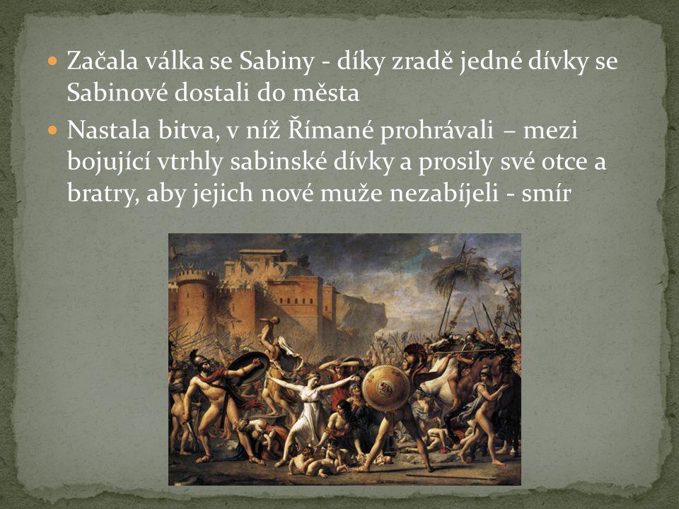 Začala válka se Sabiny - díky zradě jedné dívky se Sabinové dostali do města Nastala bitva, v níž Římané prohrávali – mezi bojující vtrhly sabinské dívky a prosily své otce a bratry, aby jejich nové muže nezabíjeli - smír