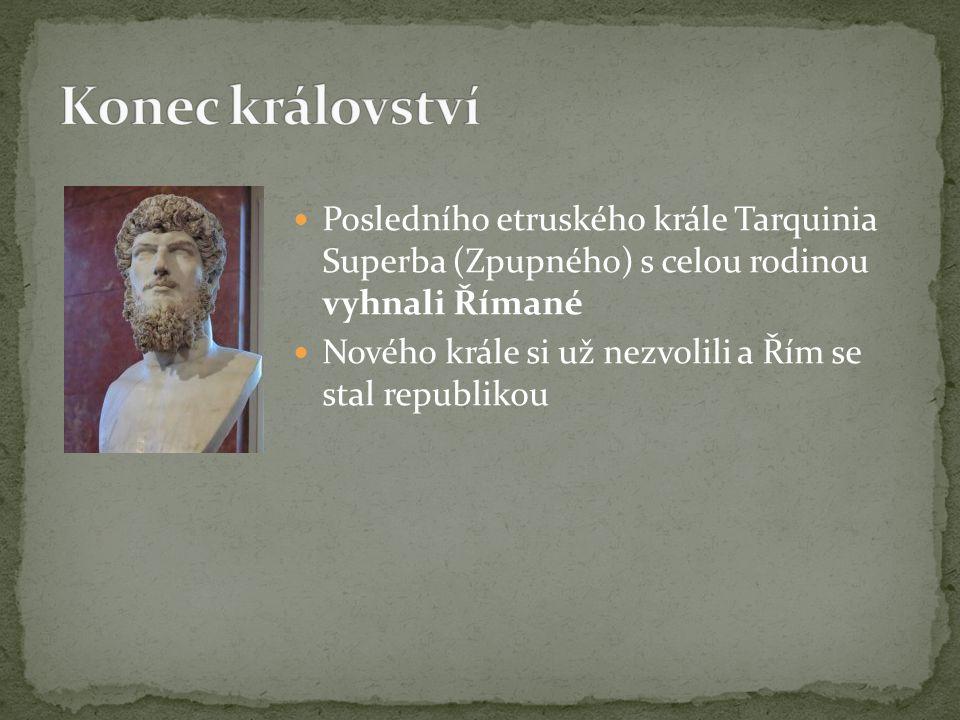 Posledního etruského krále Tarquinia Superba (Zpupného) s celou rodinou vyhnali Římané Nového krále si už nezvolili a Řím se stal republikou