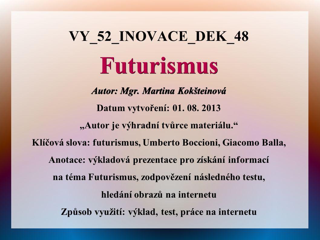 """Futurismus Autor: Mgr. Martina Kokšteinová Datum vytvoření: 01. 08. 2013 """"Autor je výhradní tvůrce materiálu."""" Klíčová slova: futurismus, Umberto Bocc"""