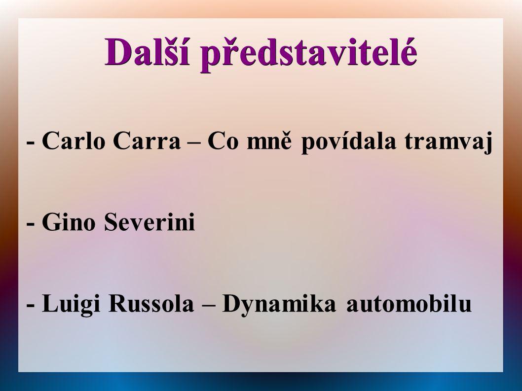 Další představitelé - Carlo Carra – Co mně povídala tramvaj - Gino Severini - Luigi Russola – Dynamika automobilu