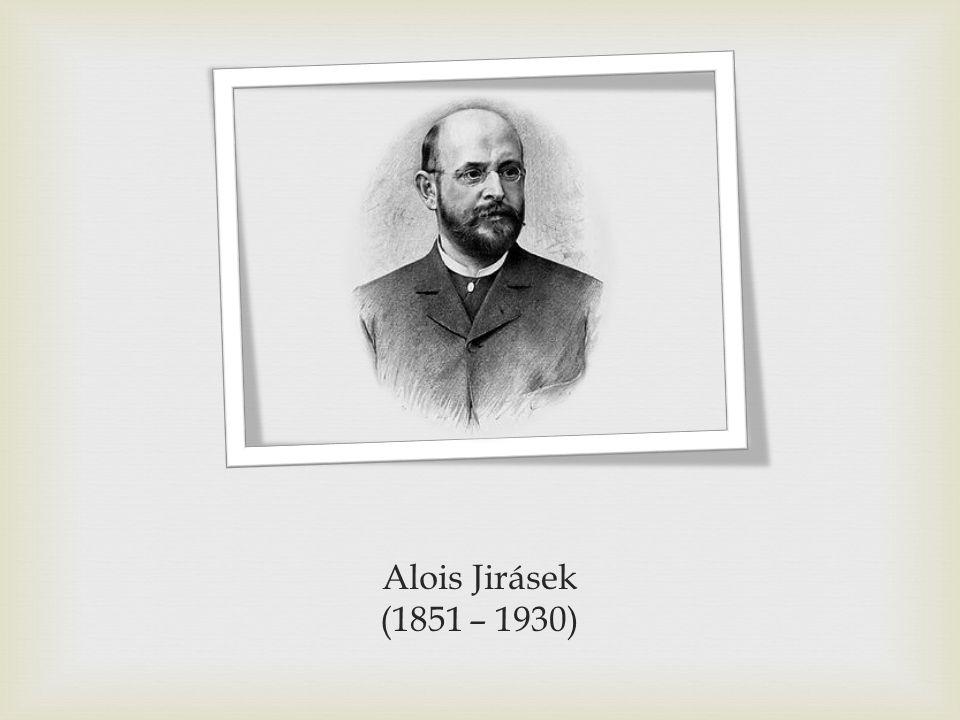 Alois Jirásek (1851 – 1930)