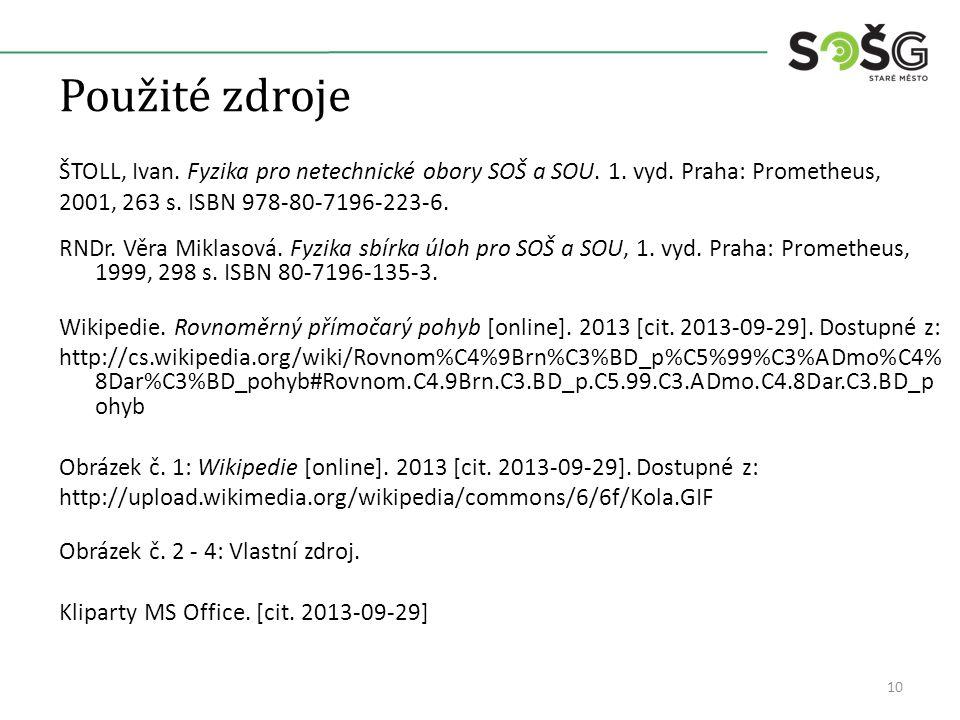 Použité zdroje ŠTOLL, Ivan. Fyzika pro netechnické obory SOŠ a SOU. 1. vyd. Praha: Prometheus, 2001, 263 s. ISBN 978-80-7196-223-6. RNDr. Věra Miklaso