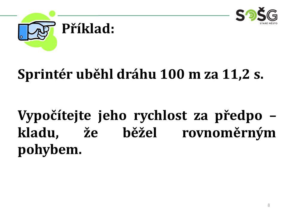 Příklad: Sprintér uběhl dráhu 100 m za 11,2 s.