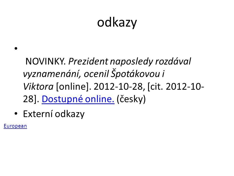 odkazy NOVINKY. Prezident naposledy rozdával vyznamenání, ocenil Špotákovou i Viktora [online]. 2012-10-28, [cit. 2012-10- 28]. Dostupné online. (česk