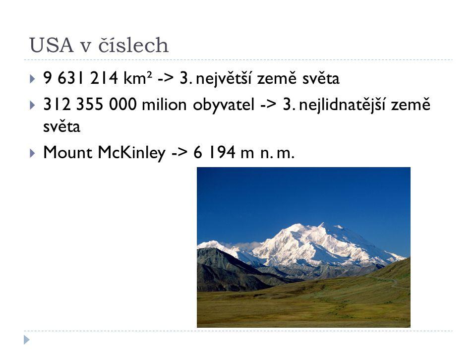 USA v číslech  9 631 214 km² -> 3. největší země světa  312 355 000 milion obyvatel -> 3. nejlidnatější země světa  Mount McKinley -> 6 194 m n. m.