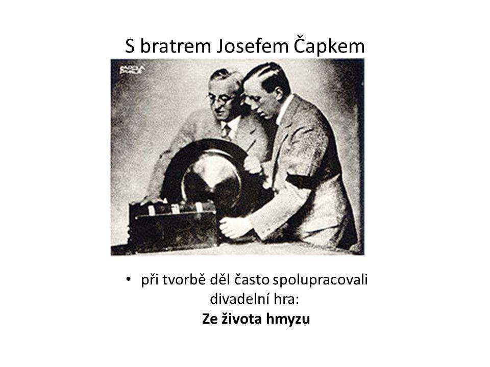 S bratrem Josefem Čapkem při tvorbě děl často spolupracovali divadelní hra: Ze života hmyzu
