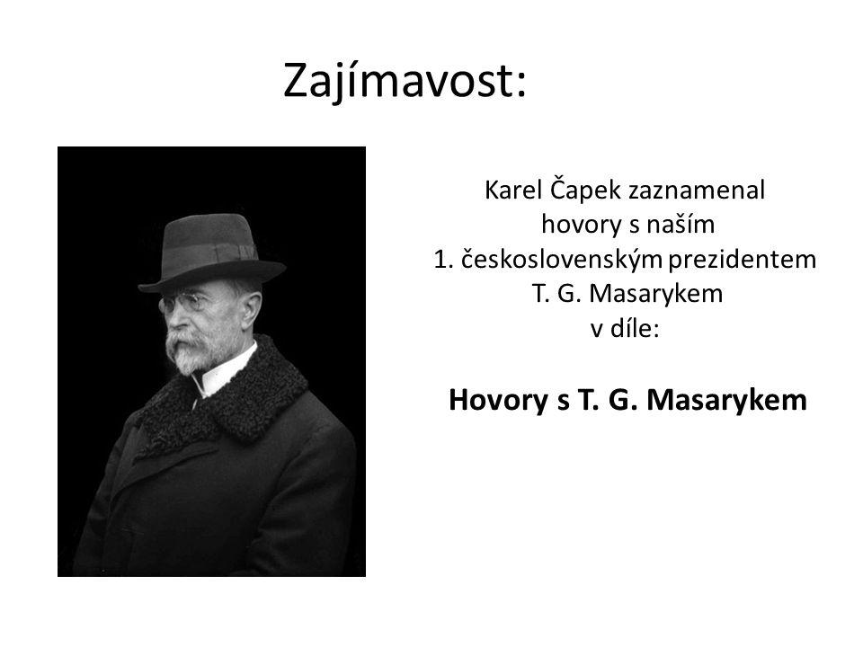 Zajímavost: Karel Čapek zaznamenal hovory s naším 1. československým prezidentem T. G. Masarykem v díle: Hovory s T. G. Masarykem