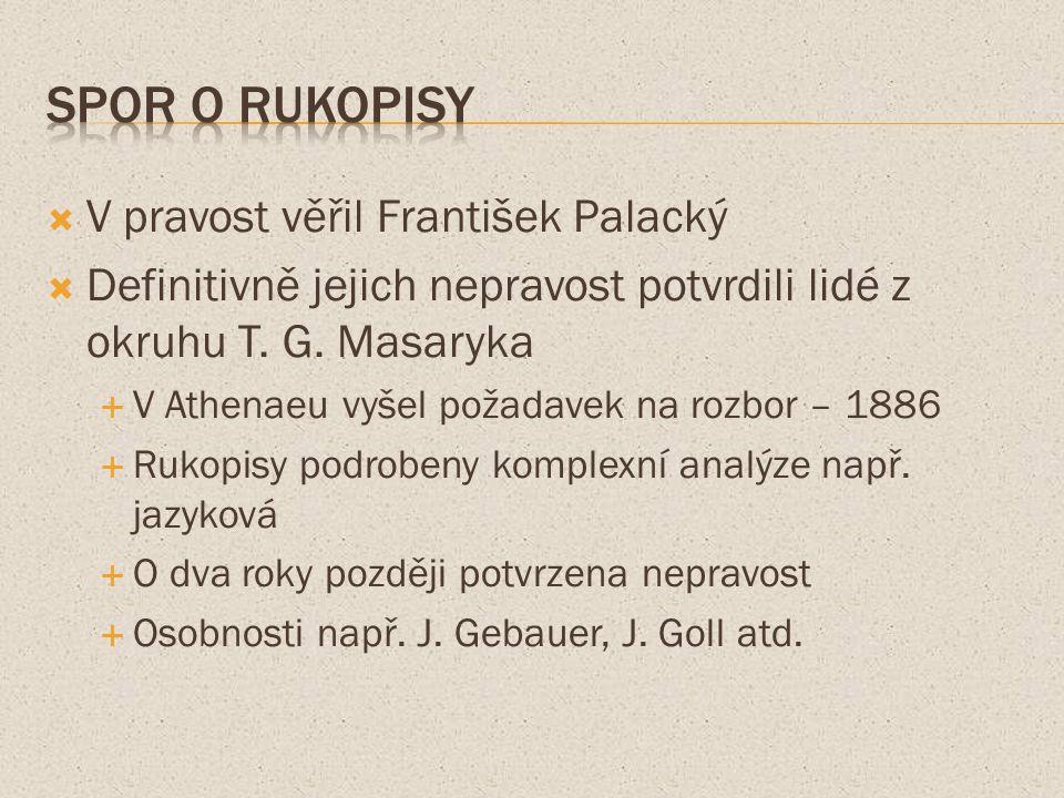 V pravost věřil František Palacký  Definitivně jejich nepravost potvrdili lidé z okruhu T.