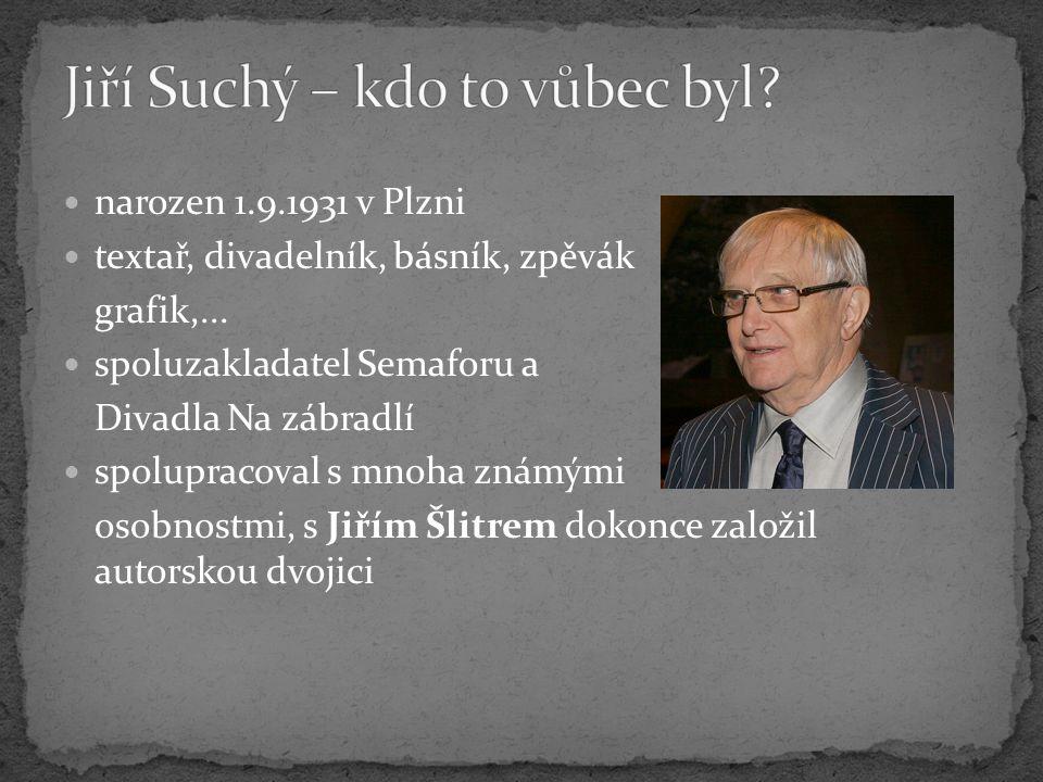 Jak jsem již výše zmínil – Jiří Suchý je známý pod mnoha obory, začínal s filmem a následně grafikou.