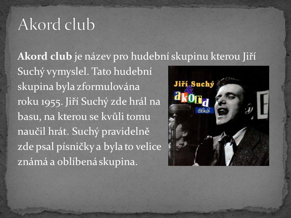 Akord club je název pro hudební skupinu kterou Jiří Suchý vymyslel. Tato hudební skupina byla zformulována roku 1955. Jiří Suchý zde hrál na basu, na