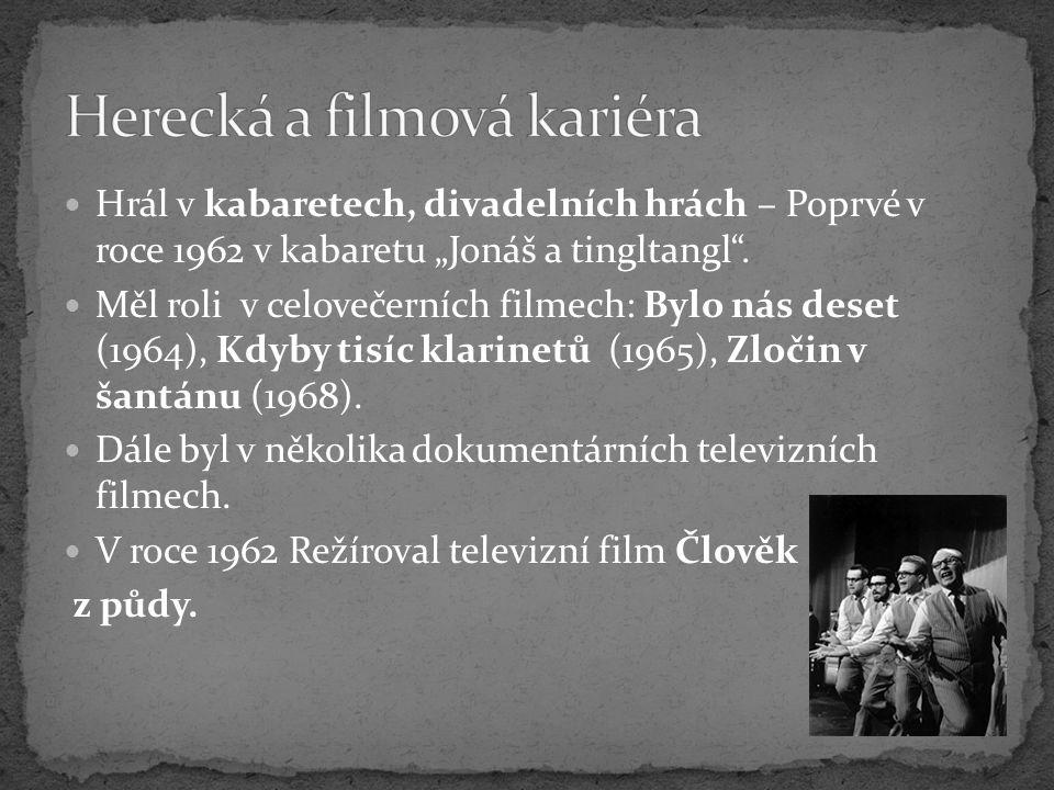 """Hrál v kabaretech, divadelních hrách – Poprvé v roce 1962 v kabaretu """"Jonáš a tingltangl"""". Měl roli v celovečerních filmech: Bylo nás deset (1964), Kd"""
