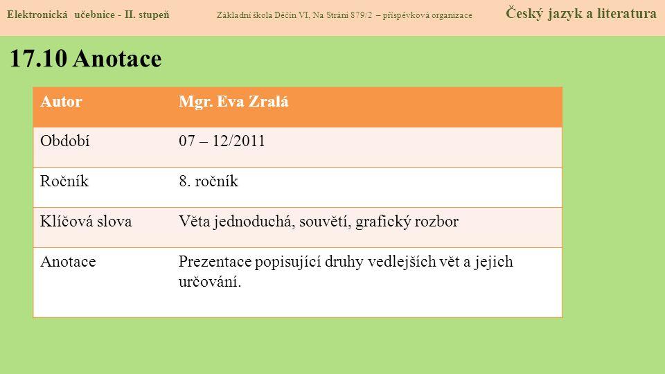 AutorMgr. Eva Zralá Období07 – 12/2011 Ročník8. ročník Klíčová slovaVěta jednoduchá, souvětí, grafický rozbor AnotacePrezentace popisující druhy vedle