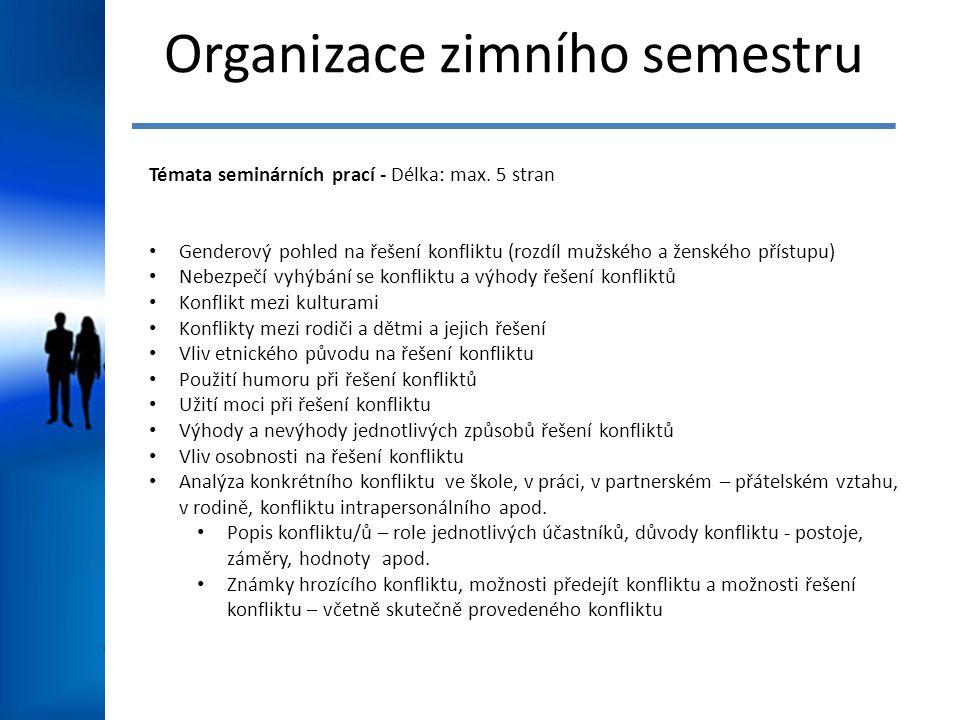 Organizace zimního semestru Témata seminárních prací - Délka: max. 5 stran Genderový pohled na řešení konfliktu (rozdíl mužského a ženského přístupu)