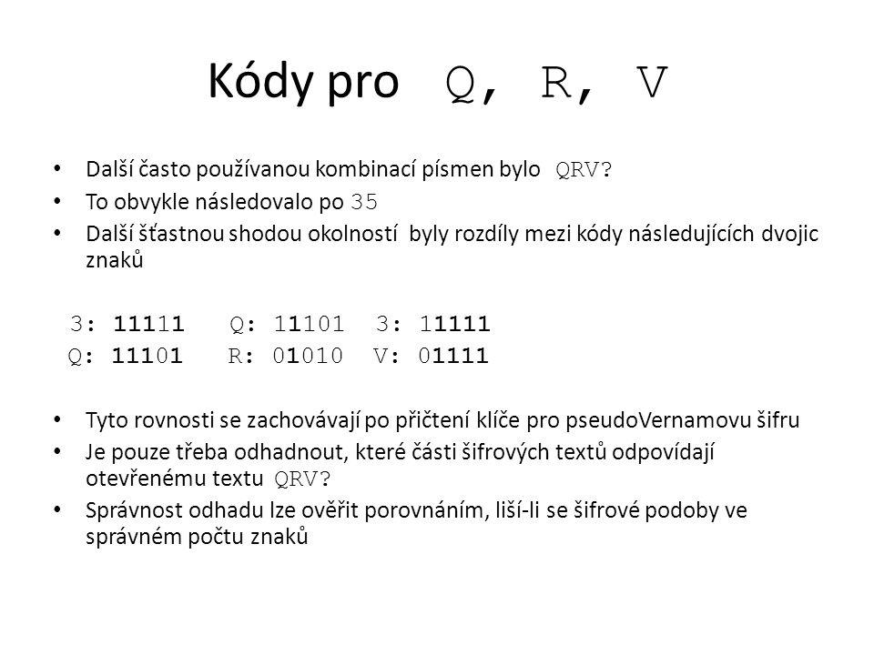 Kódy pro Q, R, V Další často používanou kombinací písmen bylo QRV? To obvykle následovalo po 35 Další šťastnou shodou okolností byly rozdíly mezi kódy