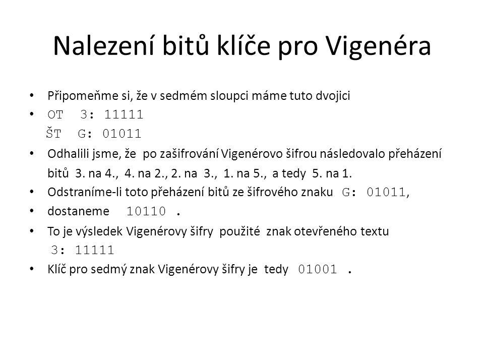 Nalezení bitů klíče pro Vigenéra Připomeňme si, že v sedmém sloupci máme tuto dvojici OT 3: 11111 ŠT G: 01011 Odhalili jsme, že po zašifrování Vigenér