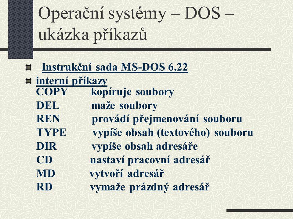 Operační systémy – DOS – ukázka příkazů Instrukční sada MS-DOS 6.22 interní příkazy COPY kopíruje soubory DEL maže soubory REN provádí přejmenování so