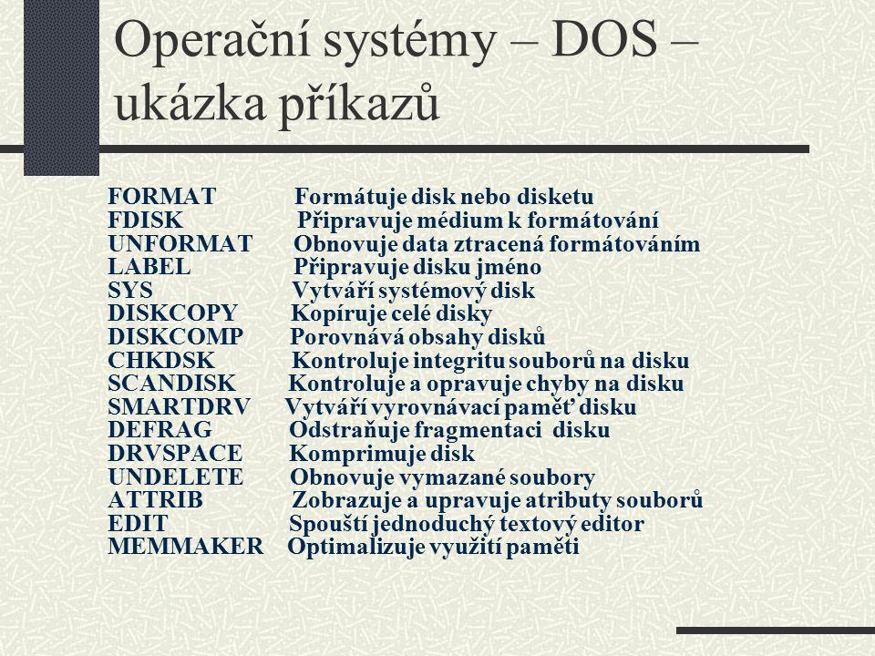Operační systémy – DOS – ukázka příkazů FORMAT Formátuje disk nebo disketu FDISK Připravuje médium k formátování UNFORMAT Obnovuje data ztracená formá