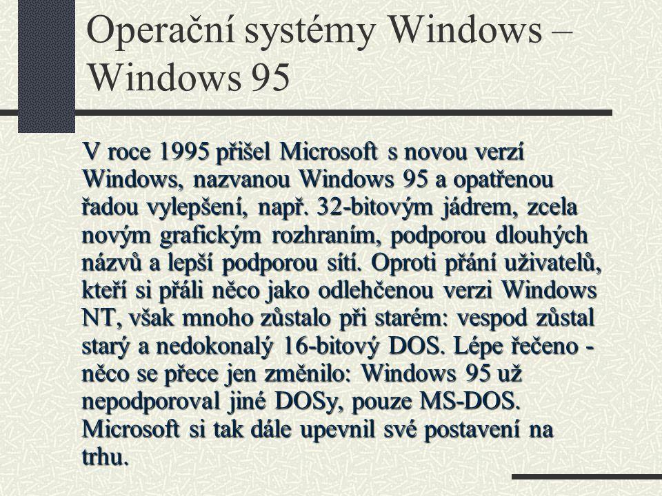 Operační systémy Windows – Windows 95 V roce 1995 přišel Microsoft s novou verzí Windows, nazvanou Windows 95 a opatřenou řadou vylepšení, např. 32-bi