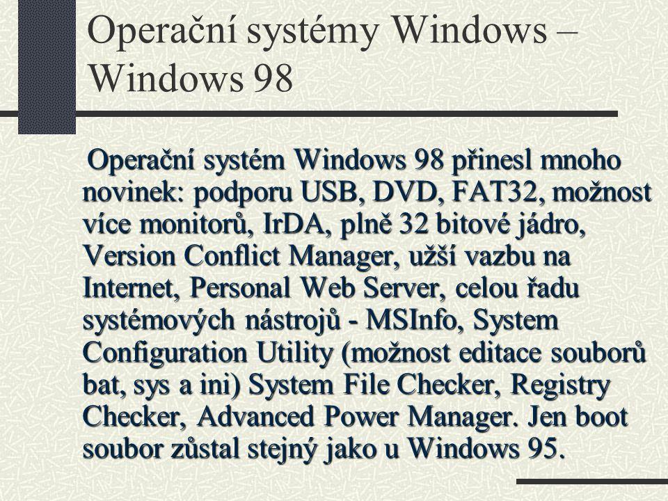 Operační systémy Windows – Windows 98 Operační systém Windows 98 přinesl mnoho novinek: podporu USB, DVD, FAT32, možnost více monitorů, IrDA, plně 32