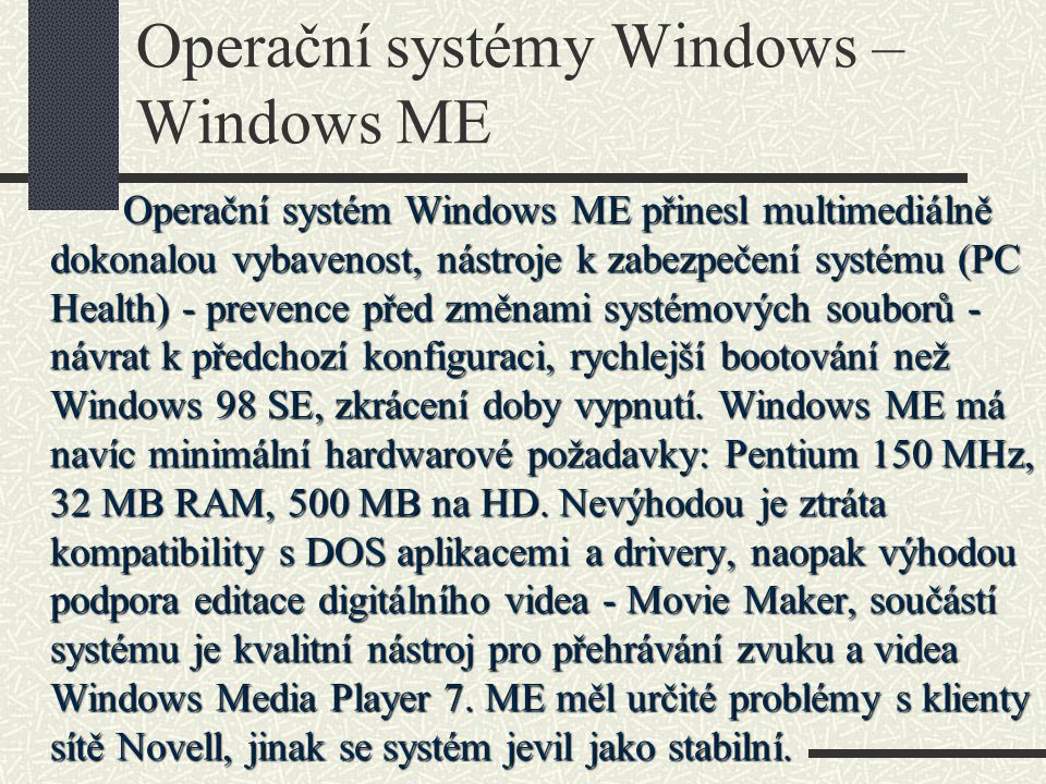 Operační systémy Windows – Windows ME Operační systém Windows ME přinesl multimediálně dokonalou vybavenost, nástroje k zabezpečení systému (PC Health