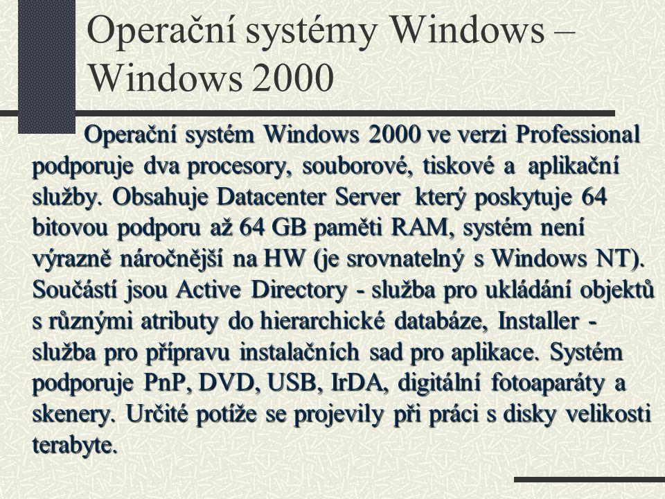 Operační systémy Windows – Windows 2000 Operační systém Windows 2000 ve verzi Professional podporuje dva procesory, souborové, tiskové a aplikační slu