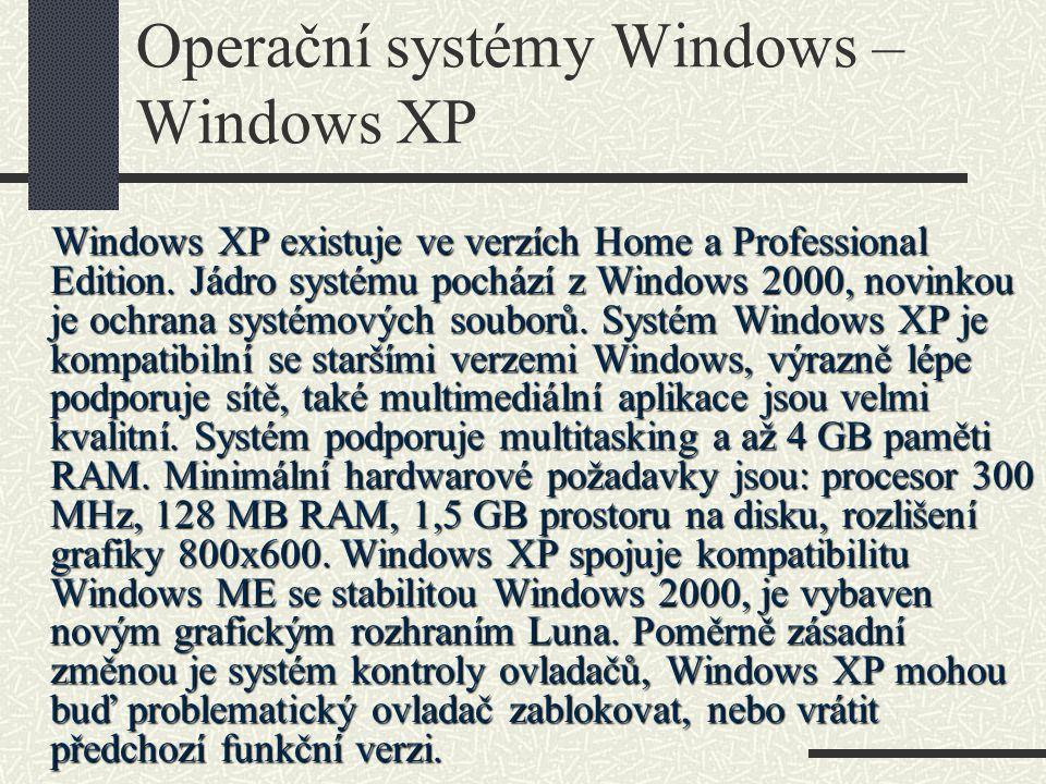 Operační systémy Windows – Windows XP Windows XP existuje ve verzích Home a Professional Edition. Jádro systému pochází z Windows 2000, novinkou je oc