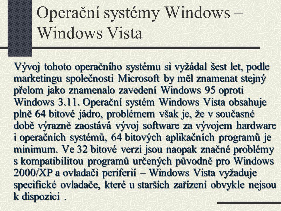 Operační systémy Windows – Windows Vista Vývoj tohoto operačního systému si vyžádal šest let, podle marketingu společnosti Microsoft by měl znamenat s