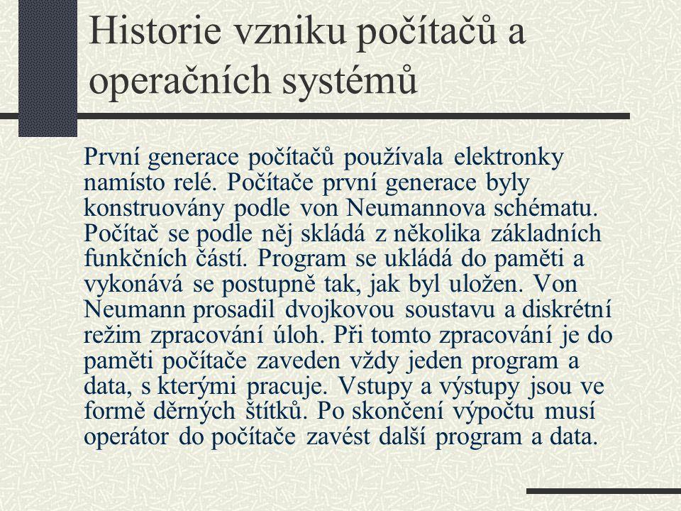 Historie vzniku počítačů a operačních systémů První generace počítačů používala elektronky namísto relé. Počítače první generace byly konstruovány pod