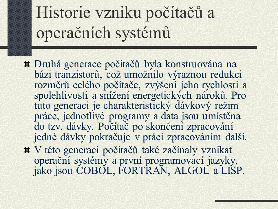 Historie vzniku počítačů a operačních systémů Druhá generace počítačů byla konstruována na bázi tranzistorů, což umožnilo výraznou redukci rozměrů cel