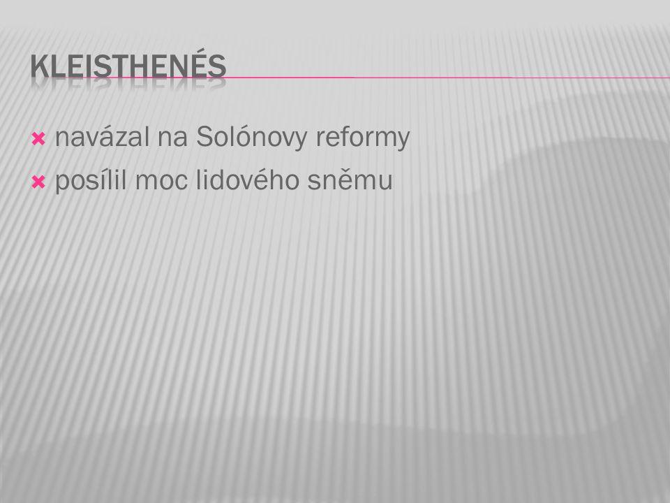  navázal na Solónovy reformy  posílil moc lidového sněmu