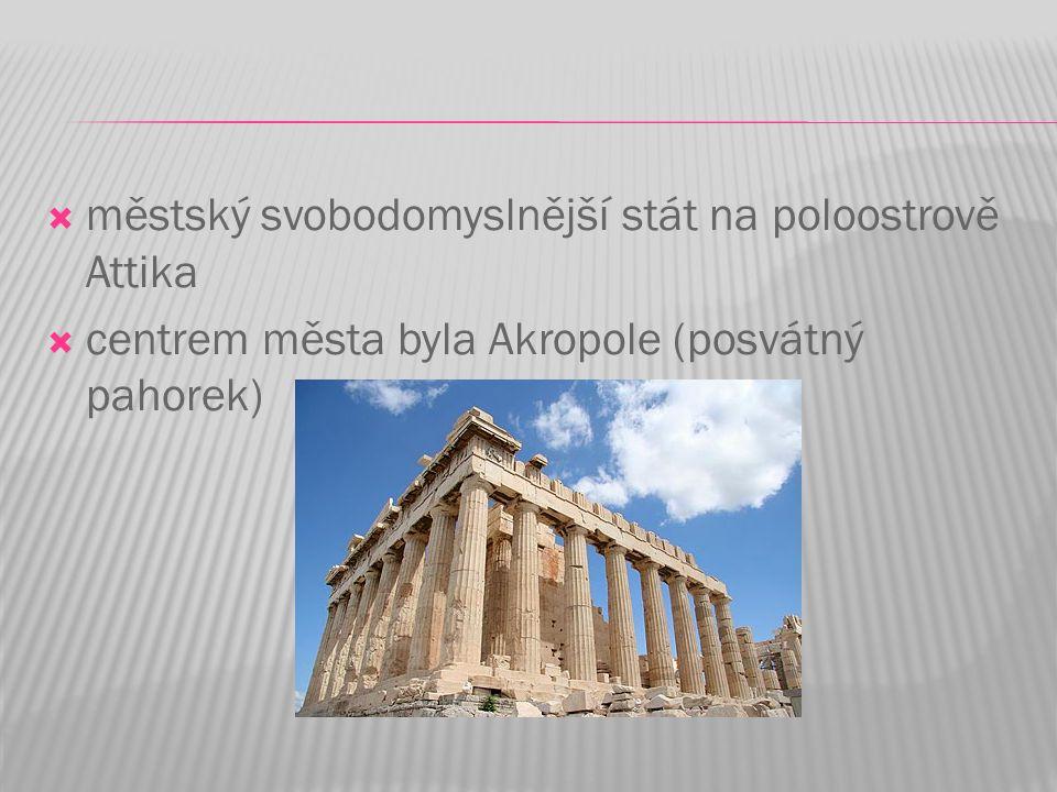  městský svobodomyslnější stát na poloostrově Attika  centrem města byla Akropole (posvátný pahorek)