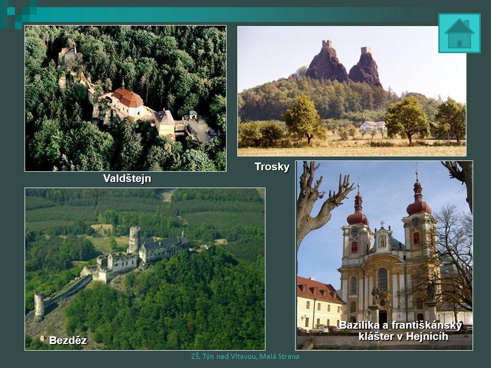 Bezděz Trosky Valdštejn Bazilika a františkánský klášter v Hejnicíh ZŠ, Týn nad Vltavou, Malá Strana
