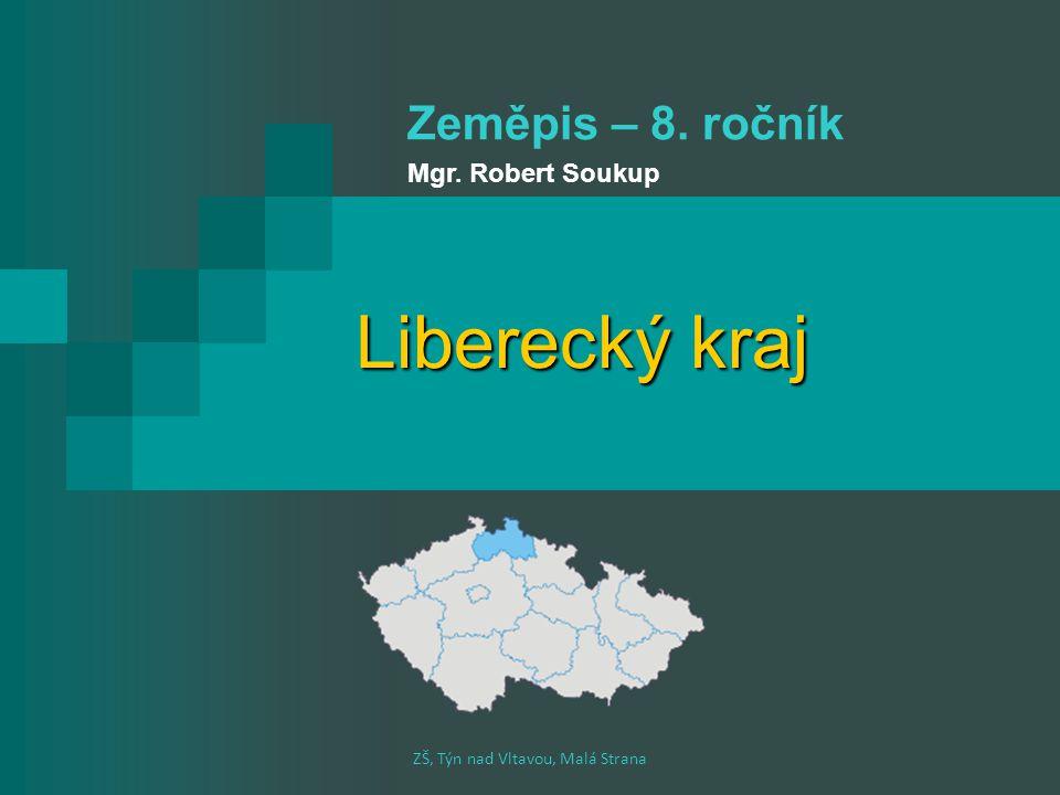 Liberecký kraj ZŠ, Týn nad Vltavou, Malá Strana Zeměpis – 8. ročník Mgr. Robert Soukup