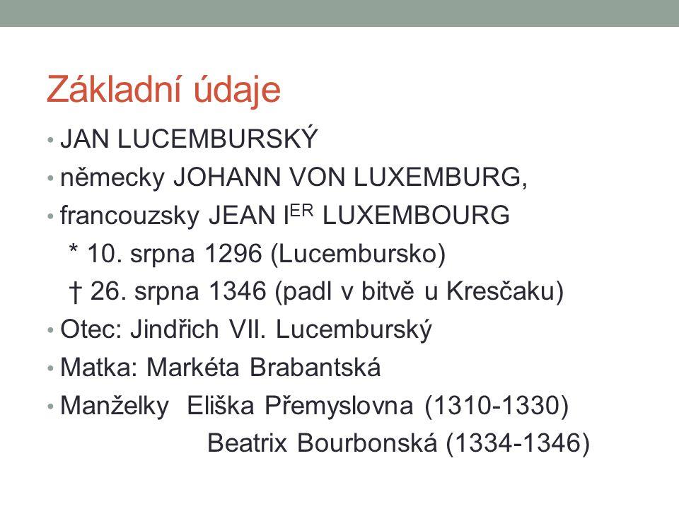 Základní údaje JAN LUCEMBURSKÝ německy JOHANN VON LUXEMBURG, francouzsky JEAN I ER LUXEMBOURG * 10.