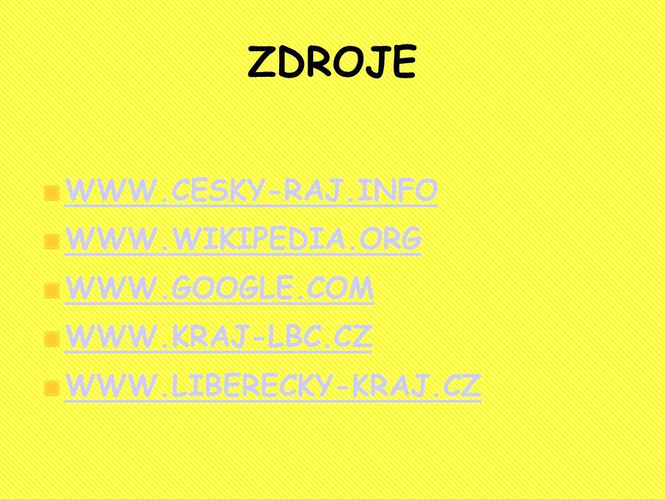 ZDROJE WWW.CESKY-RAJ.INFO WWW.WIKIPEDIA.ORG WWW.GOOGLE.COM WWW.KRAJ-LBC.CZ WWW.LIBERECKY-KRAJ.CZ