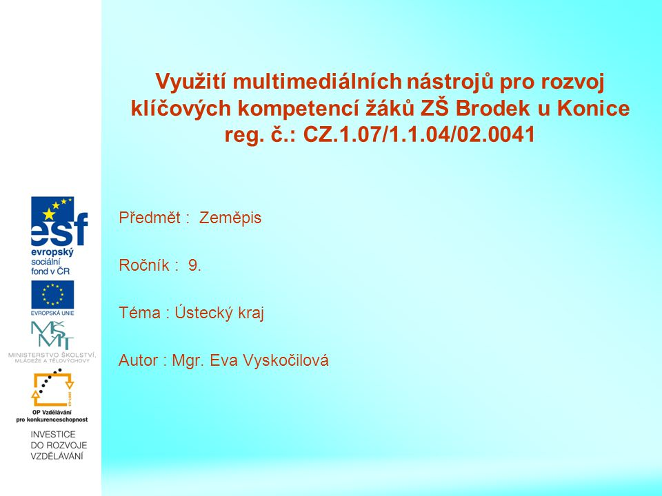 Využití multimediálních nástrojů pro rozvoj klíčových kompetencí žáků ZŠ Brodek u Konice reg. č.: CZ.1.07/1.1.04/02.0041 Předmět : Zeměpis Ročník : 9.