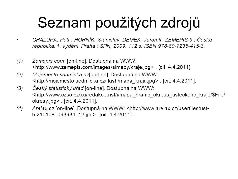 Seznam použitých zdrojů CHALUPA, Petr ; HORNÍK, Stanislav; DEMEK, Jaromír. ZEMĚPIS 9 : Česká republika. 1. vydání. Praha : SPN, 2009. 112 s. ISBN 978-