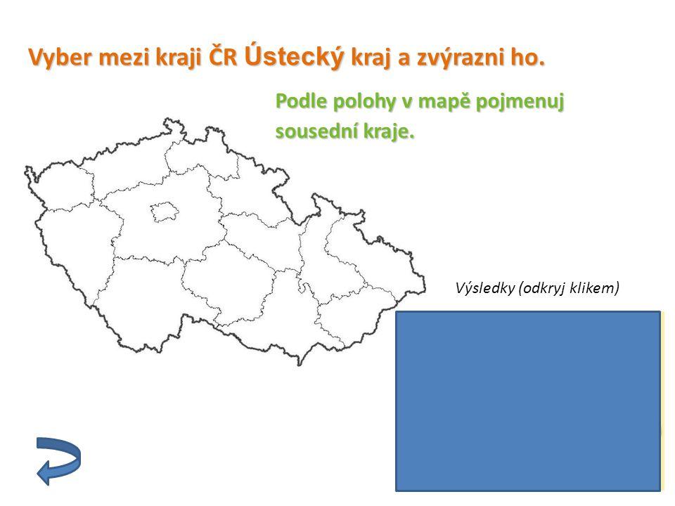 Vyber mezi kraji ČR Ústecký kraj a zvýrazni ho. Podle polohy v mapě pojmenuj sousední kraje. Výsledky (odkryj klikem)