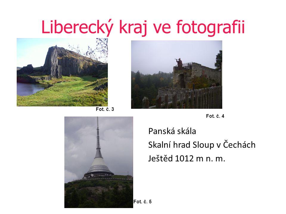 Liberecký kraj ve fotografii Panská skála Skalní hrad Sloup v Čechách Ještěd 1012 m n. m. Fot. č. 3 Fot. č. 4 Fot. č. 5