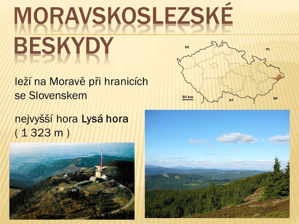 leží na Moravě při hranicích se Slovenskem nejvyšší hora Lysá hora ( 1 323 m )