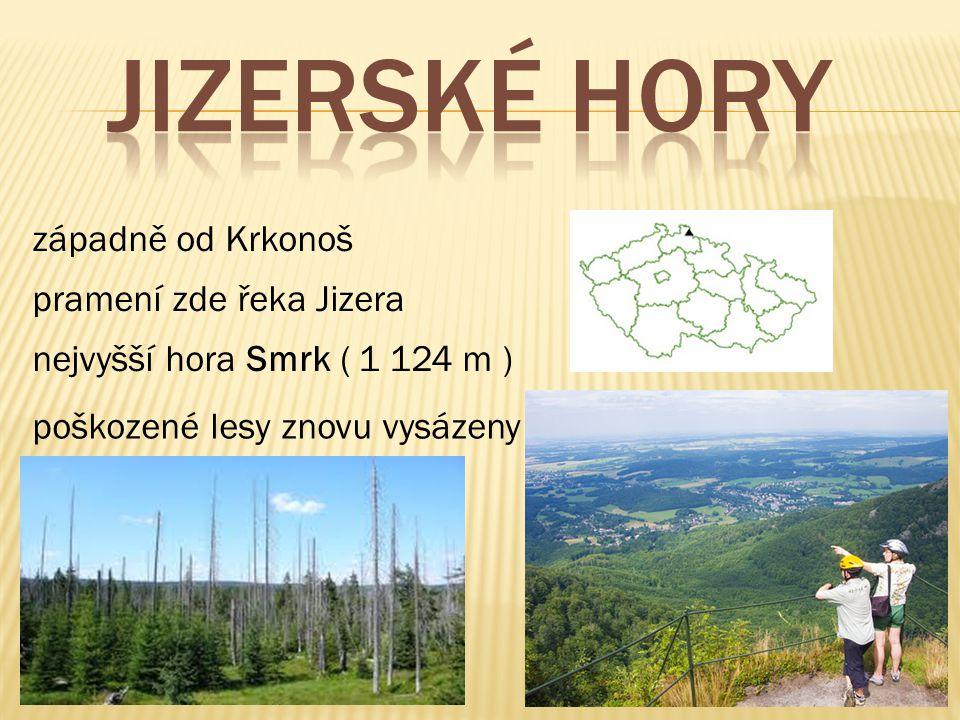 západně od Krkonoš pramení zde řeka Jizera nejvyšší hora Smrk ( 1 124 m ) poškozené lesy znovu vysázeny