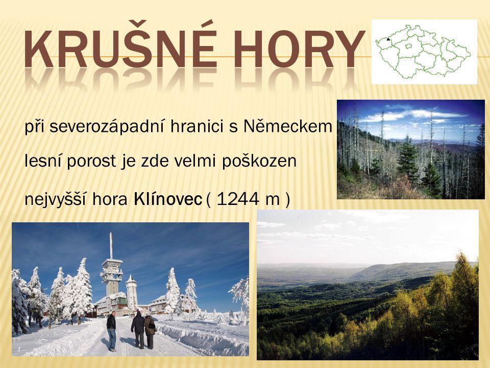 při severozápadní hranici s Německem lesní porost je zde velmi poškozen nejvyšší hora Klínovec ( 1244 m )