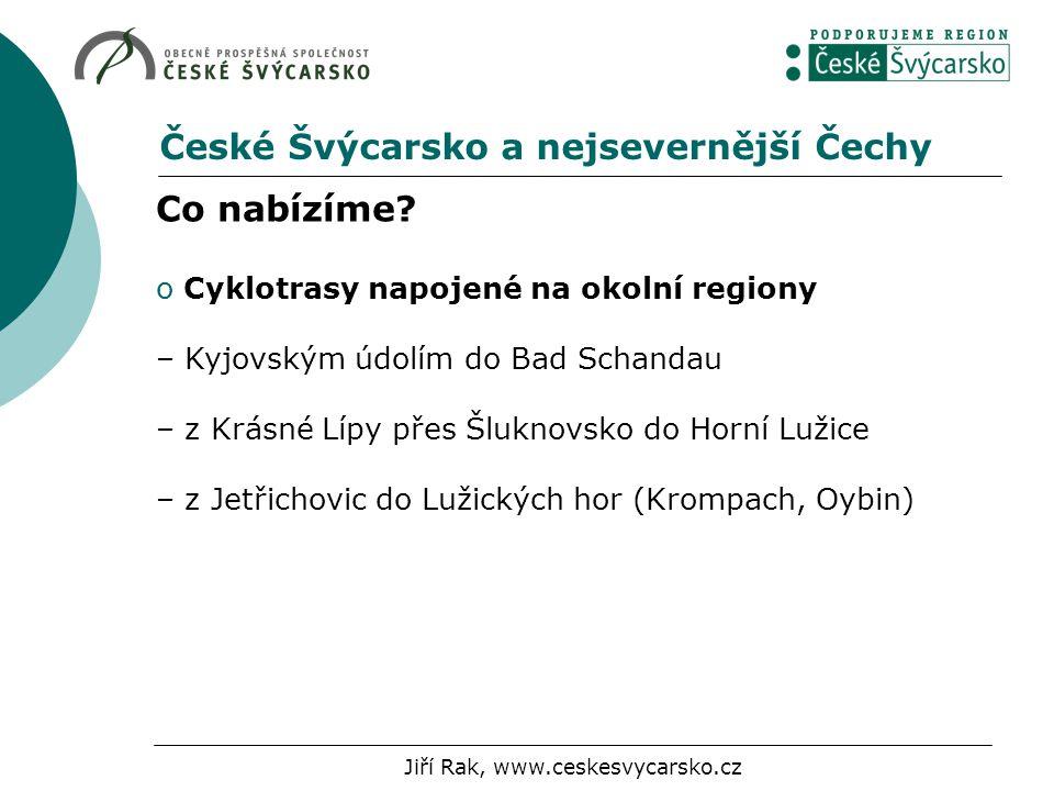České Švýcarsko a nejsevernější Čechy Co nabízíme? o Cyklotrasy napojené na okolní regiony – Kyjovským údolím do Bad Schandau – z Krásné Lípy přes Šlu