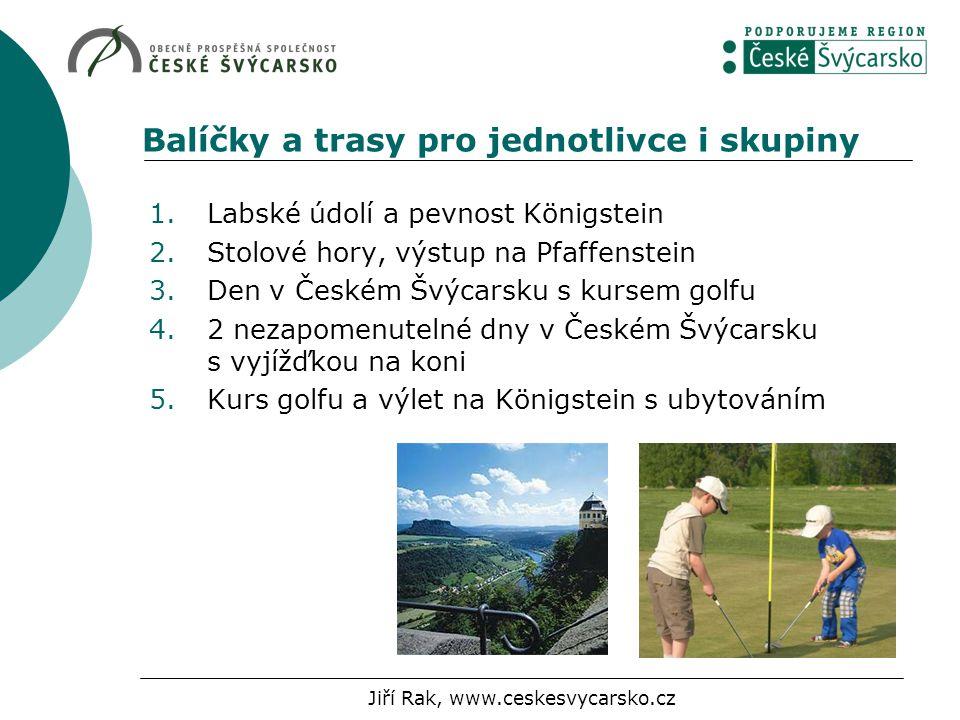 Balíčky a trasy pro jednotlivce i skupiny 1.Labské údolí a pevnost Königstein 2.Stolové hory, výstup na Pfaffenstein 3.Den v Českém Švýcarsku s kursem