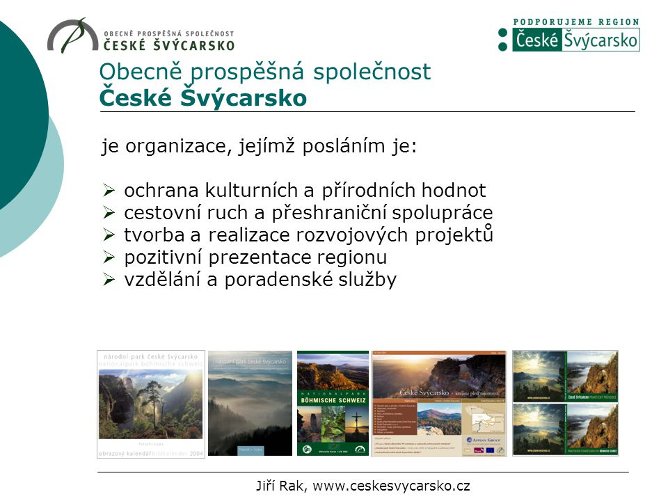 Obecně prospěšná společnost České Švýcarsko je organizace, jejímž posláním je:  ochrana kulturních a přírodních hodnot  cestovní ruch a přeshraniční