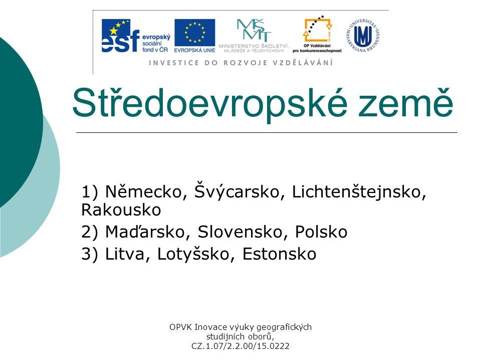 Středoevropské země 1) Německo, Švýcarsko, Lichtenštejnsko, Rakousko 2) Maďarsko, Slovensko, Polsko 3) Litva, Lotyšsko, Estonsko OPVK Inovace výuky ge